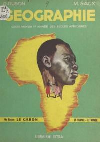 Roger Rubon et Maurice Sacx - Géographie, le Gabon, la France, le Monde - Cours moyen 1re année des écoles africaines.