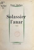 Roger Rudigoz - Solassier l'anar.