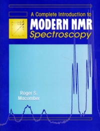 A COMPLETE INTRODUCTION TO MODERN NMR SPECTROSCOPY. Edition anglaise - Roger-S Macomber |