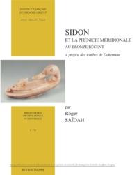 Roger Saïdah - Sidon et la Phénicie méridionale au Bronze récent - À propos des tombes de Dakerman.
