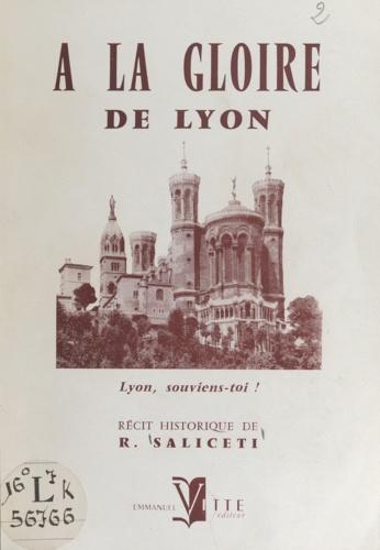 À la gloire de Lyon. Lyon, souviens-toi !
