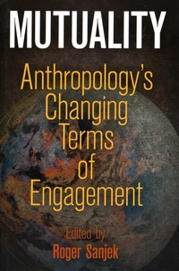 Roger Sanjek - Mutuality - Anthropology's Changing Terms of Engagement.
