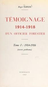 Roger Sargos et Maurice Vidal - Témoignage 1914-1918 d'un officier forestier (1). 1914-1916.