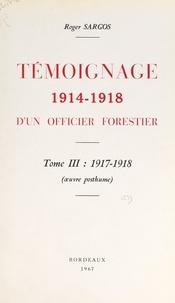 Roger Sargos - Témoignage, 1914-1918, d'un officier forestier (3). 1917-1918.