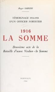 Roger Sargos - Témoignage, 1914-1918, d'un officier forestier (3). 1916, la Somme, deuxième acte de la bataille d'usure Verdun-la-Somme.