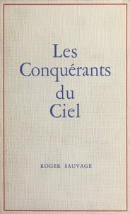 Roger Sauvage - Les conquérants du ciel.