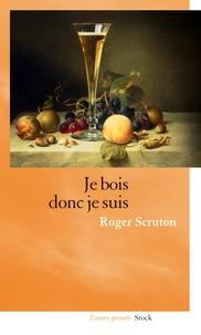Roger Scruton - Je bois donc je suis.