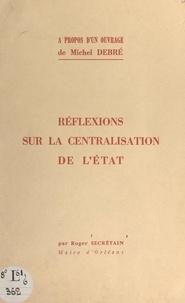 """Roger Secrétain - À propos d'un ouvrage de Michel Debré """"Au service de la nation"""" : réflexions sur la centralisation de l'État."""