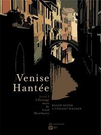 Roger Seiter et Vincent Wagner - Venise Hantée Tome 1, L'Etrange Mo : .