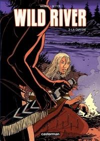 Roger Seiter et Vincent Wagner - Wild River Tome 2 : La captive.