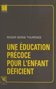 Roger-Serge Toupence - Une éducation précoce pour l'enfant déficient.