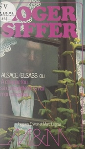 Roger Siffer et Jacques Erwan - Alsace-Elsass - Ou À chaque fou sa casquette et à moi mon chapeau. Réflexions et anecdotes.