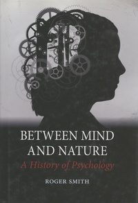 Roger Smith - Between Mind and Nature - A History of Psychology.