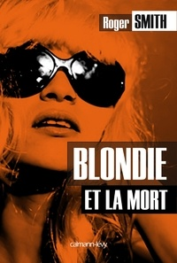 Roger Smith - Blondie et la mort.