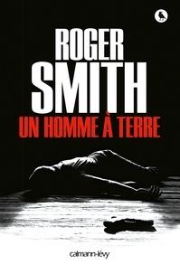 Roger Smith - Un homme à terre.