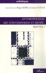 Roger Somé et Carine Schutz - Anthropologie, art contemporain et musée - Quels liens ?.