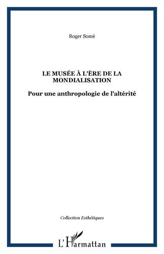Roger Somé - Le musée à l'ére de la mondialisation : pour une anthologie de l'altérité.