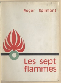 Roger Spilmont et  Lefort - Les sept flammes.
