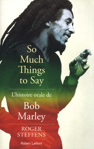 Roger Steffens - So Much Things to Say - L'histoire orale de Bob Marley.
