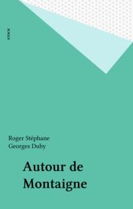 Roger Stéphane - Autour de Montaigne.