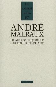 Roger Stéphane - Malraux, premier dans le siècle.