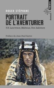 Roger Stéphane - Portrait de l'aventurier - T.E. Lawrence, Malraux, Von Salomon.