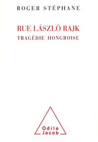 Roger Stéphane - Rue LàszlÂo Rajk - Une tragédie hongroise.