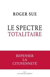 Roger Sue - Le spectre totalitaire - Repenser la citoyenneté.