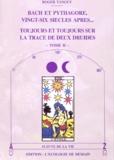 Roger Tanguy - BACH ET PYTHAGORE VINGT-SIX SIECLES APRES... Tome 2, toujours et toujours sur la trace de deux druides.