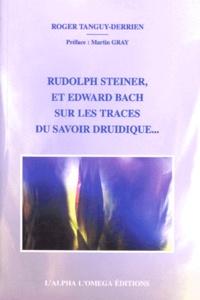 Roger Tanguy-Derrien - Rudolph Steiner et Edward Bach sur les traces du savoir druidique.