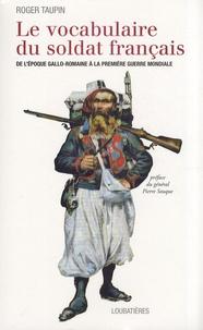 Roger Taupin - Le vocabulaire du soldat français - De l'époque gallo-romaine à la guerre de 1914-1918.