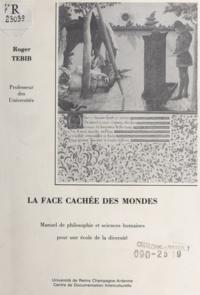 Roger Tebib - La face cachée des mondes - Manuel de philosophie et sciences humaines pour une école de la diversité.