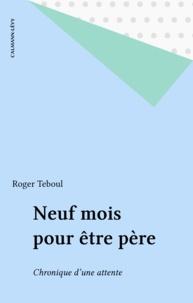Roger Teboul - Neuf mois pour être père.