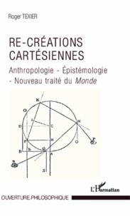 Goodtastepolice.fr Re-créations cartésiennes - Anthropologie - Epistémologie - Nouveau traité du