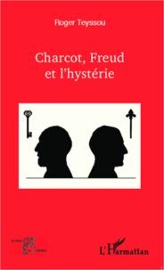 Roger Teyssou - Charcot, Freud et l'hystérie.
