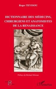 Roger Teyssou - Dictionnaire des médecins, chirurgiens et anatomistes de la Renaissance.