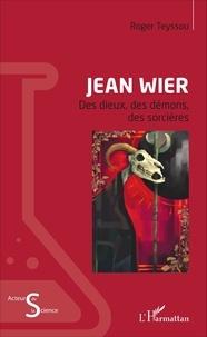 Roger Teyssou - Jean Wier - Des dieux, des démons, des sorcières.