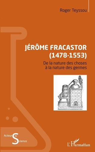 Roger Teyssou - Jérôme Fracastor (1478-1553) - De la nature des choses, à la nature des germes.