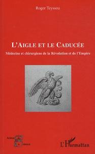 Feriasdhiver.fr L'aigle et le caducée - Médecins et chirurgiens de la Révolution et de l'Empire Image
