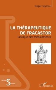 Roger Teyssou - La thérapeutique de Fracastor - Lexique des médicaments.