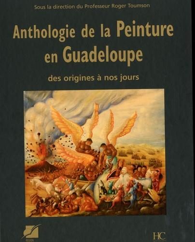 Roger Toumson - Anthologie de la peinture en Guadeloupe - Des origines à nos jours.