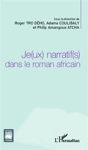Roger Tro Dého et Adama Coulibaly - Je(ux) narratif(s) dans le roman africain.