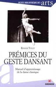 Roger Tully - Prémices du geste dansant - Manuel d'apprentissage de la danse classique.