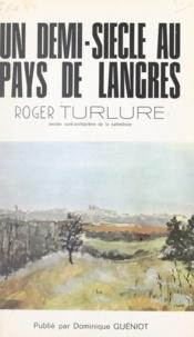 Roger Turlure - Un demi-siècle au pays de Langres.