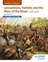 Roger Turvey - Access to History: Lancastrians, Yorkists and the Wars of the Roses, 1399–1509 Second Edition.