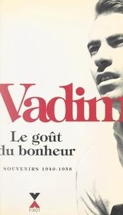 Roger Vadim - Le goût du bonheur - Souvenirs 1940-1958.