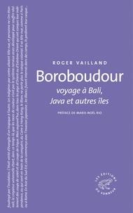 Roger Vailland - Boroboudour - Voyage à Bali, Java et autres îles.