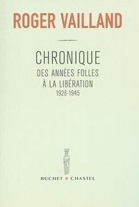 Roger Vailland - Chronique des années folles à la Libération, 1928-1945.