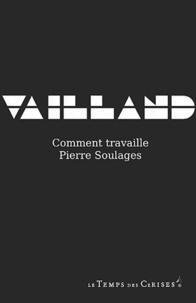 Roger Vailland - Comment travaille Pierre Soulages.