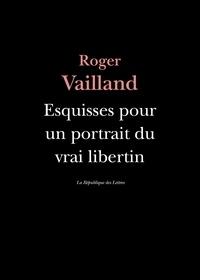 Roger Vailland - Esquisses pour un portrait du vrai libertin.